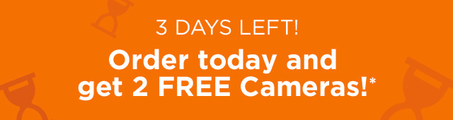 Order today and get 2 FREE Cameras!*